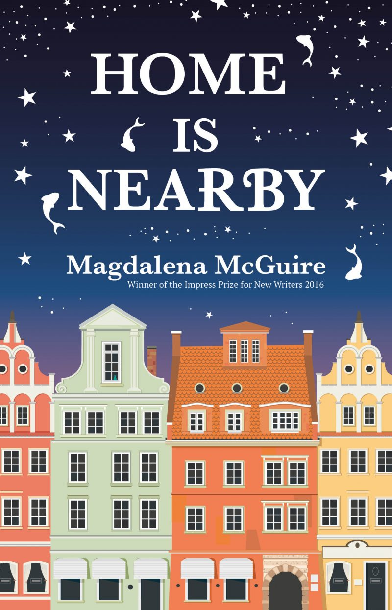 Home is Nearby Magdalena McGuire winner of the 2016 Impress Prize for new writers